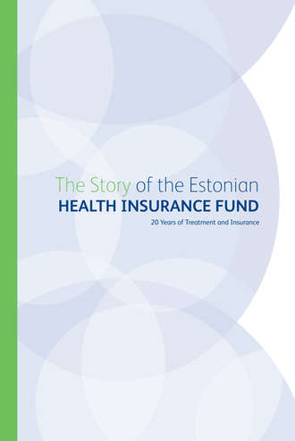 Grupi autorid, The Story of the Estonian Health Insurance Fund. 20 Years of Treatment and Insurance