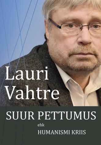 Lauri Vahtre, Suur pettumus ehk humanismi kriis