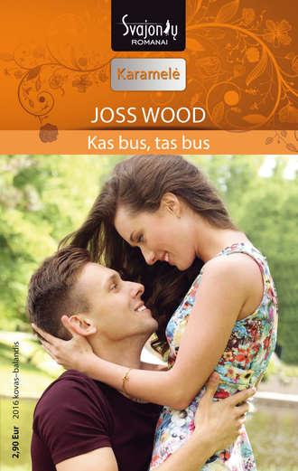 Joss Wood, Kas bus, tas bus