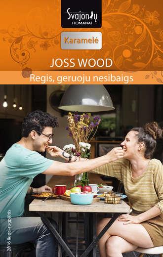 Joss Wood, Regis, geruoju nesibaigs