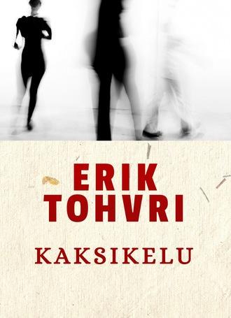 Erik Tohvri, Kaksikelu
