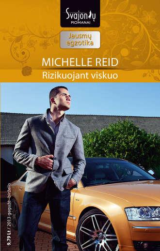 Michelle Reid, Rizikuojant viskuo