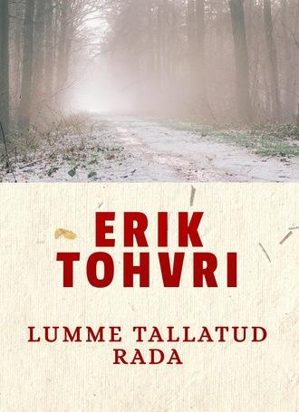Erik Tohvri, Lumme tallatud rada