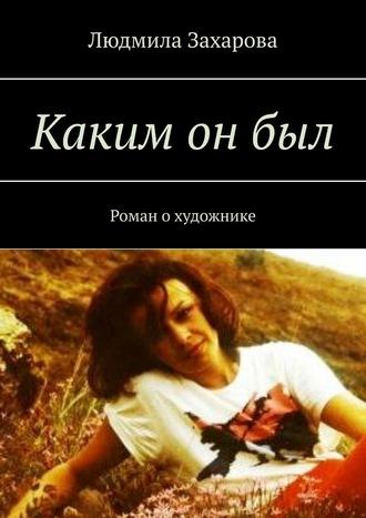 Людмила Захарова, Каким онбыл. Роман охудожнике