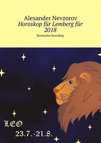 Alexander Nevzorov, Horoskop für Lembergfür 2018. Russisches horoskop