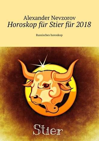 Alexander Nevzorov, Horoskop für Stierfür 2018. Russisches horoskop