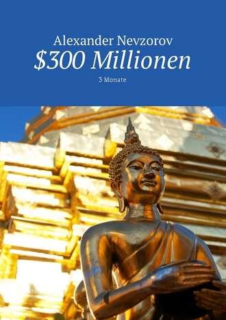 Alexander Nevzorov, $300 Millionen. 3Monate