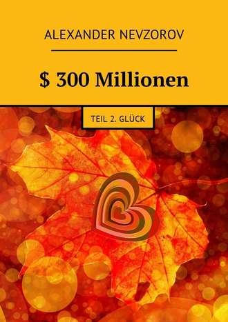 Alexander Nevzorov, $ 300Millionen. Teil 2. Glück