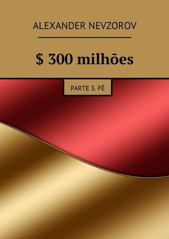 Alexander Nevzorov, $ 300milhões. Parte 3.Fé