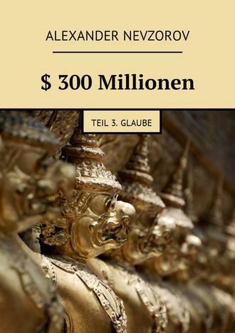 Alexander Nevzorov, $ 300Millionen. Teil 3. Glaube
