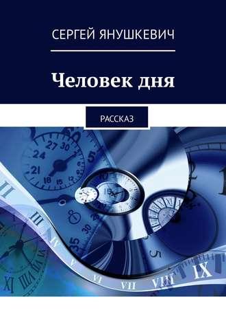 Сергей Янушкевич, Человек дня. Рассказ