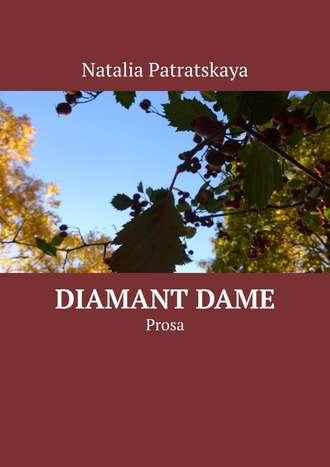 Natalia Patratskaya, Diamant Dame. Prosa