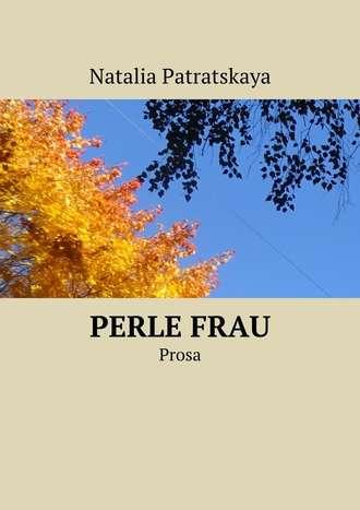 Natalia Patratskaya, PerleFrau. Prosa