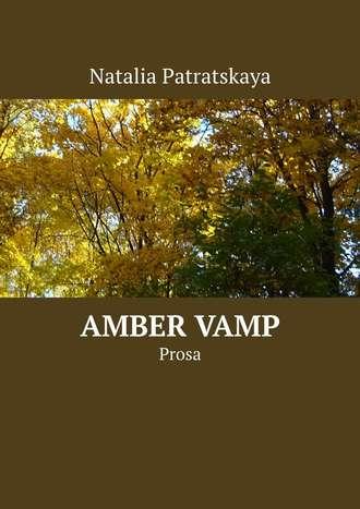 Natalia Patratskaya, Amber Vamp. Prosa