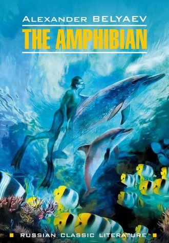 The Amphibian / Человек-амфибия. Книга для чтения на английском языке