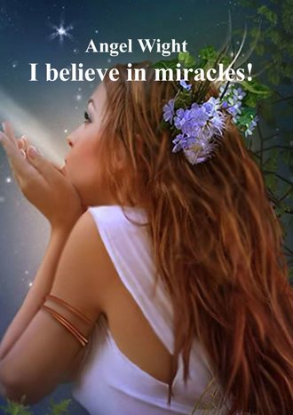Angel Wight, I believe in miracles!