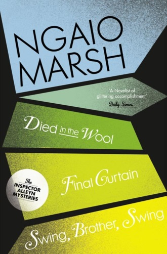 Inspector Alleyn 3-Book Collection 5: Died in the Wool, Final Curtain, Swing Brother Swing