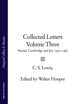 Collected Letters Volume Three: Narnia, Cambridge and Joy 1950–1963