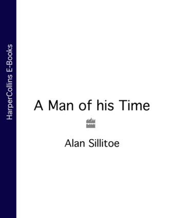 Alan Sillitoe, A Man of his Time