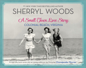 Sherryl Woods, A Small Town Love Story: Colonial Beach, Virginia
