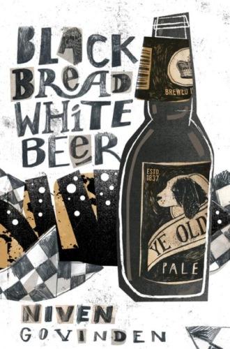 Niven Govinden, Black Bread White Beer