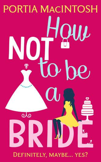 Portia MacIntosh, How Not to be a Bride