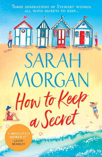 Sarah Morgan, How To Keep A Secret: A fantastic and brilliant feel-good summer read that you won't want to end!