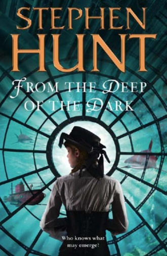 Stephen Hunt, From the Deep of the Dark