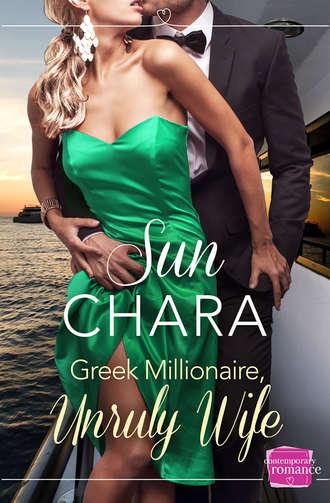 Sun Chara, Greek Millionaire, Unruly Wife