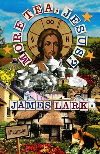James Lark, More Tea, Jesus?