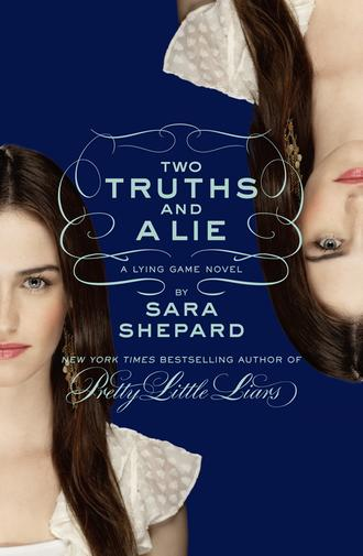 Sara Shepard, Two Truths and a Lie: A Lying Game Novel