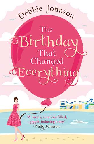 Debbie Johnson, The Birthday That Changed Everything: Perfect summer holiday reading!