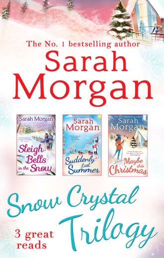 Sarah Morgan, Snow Crystal Trilogy: Sleigh Bells in the Snow / Suddenly Last Summer / Maybe This Christmas