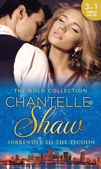 Chantelle Shaw, The Gold Collection: Surrender To The Tycoon: At Dante's Service / His Unknown Heir / The Frenchman's Marriage Demand