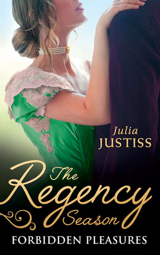 Julia Justiss, The Regency Season: Forbidden Pleasures: The Rake to Rescue Her / The Rake to Reveal Her