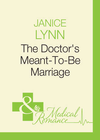 Janice Lynn, The Doctor's Meant-To-Be Marriage