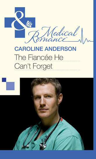 Caroline Anderson, The Fiancée He Can't Forget