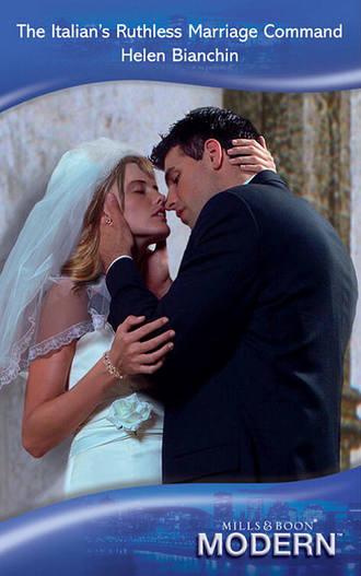 HELEN BIANCHIN, The Italian's Ruthless Marriage Command