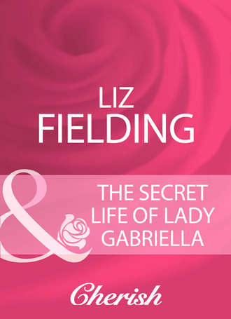 Liz Fielding, The Secret Life Of Lady Gabriella