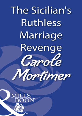 Carole Mortimer, The Sicilian's Ruthless Marriage Revenge