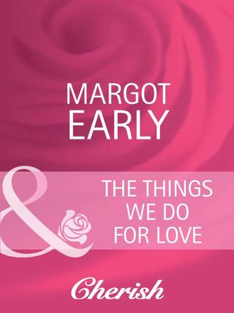 Margot Early, The Things We Do For Love