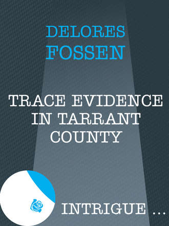 Delores Fossen, Trace Evidence in Tarrant County