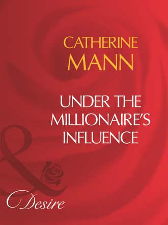 Catherine Mann, Under The Millionaire's Influence