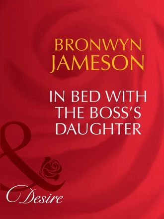 BRONWYN JAMESON, In Bed with the Boss's Daughter