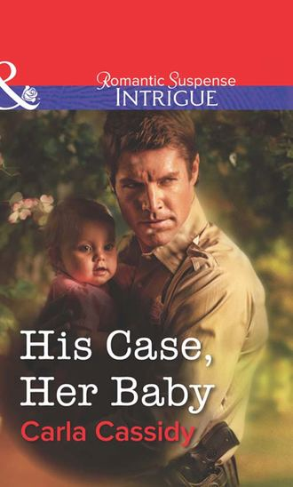 Carla Cassidy, His Case, Her Baby