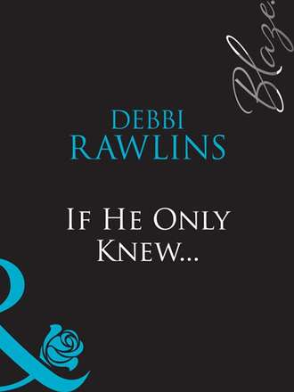 Debbi Rawlins, If He Only Knew...