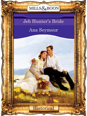 Ana Seymour, Jeb Hunter's Bride