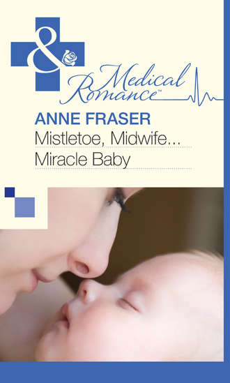Anne Fraser, Mistletoe, Midwife...Miracle Baby
