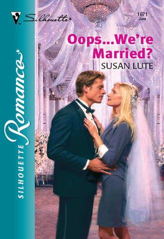 Susan Lute, Oops...We're Married?
