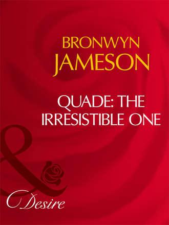 BRONWYN JAMESON, Quade: The Irresistible One